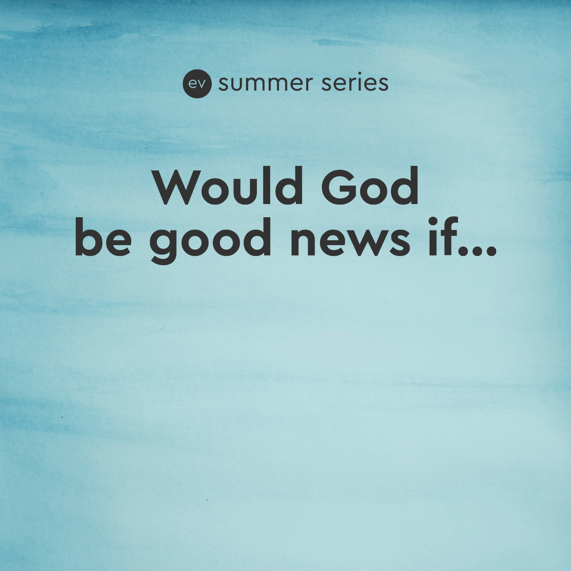 Would God be good news if...